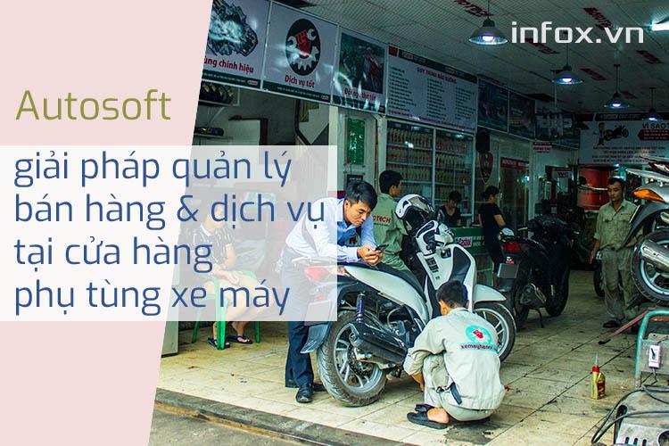 Phần mềm Autosoft giải quyết bài toán quản lý bán hàng và làm dịch vụ tại chuỗi cửa hàng phụ tùng xe máy