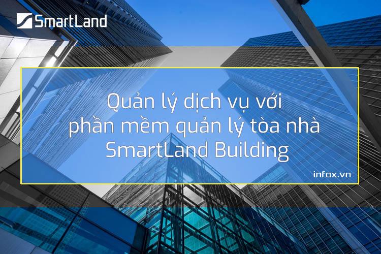 Quản lý dịch vụ hiệu quả với phần mềm quản lý tòa nhà SmartLand Building