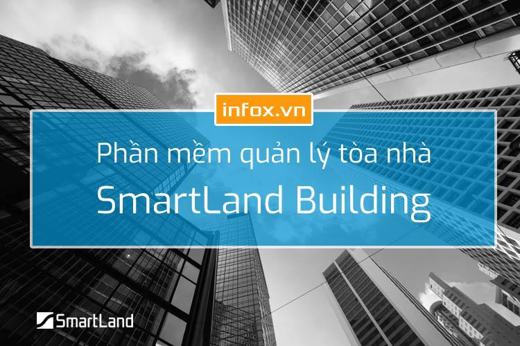 Phần mềm quản lý tòa nhà SmartLand Building - những giá trị mang lại cho doanh nghiệp và chủ đầu tư