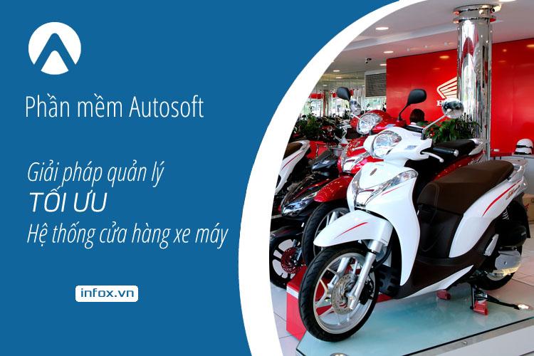 Phần mềm Autosoft – giải pháp quản lý tối ưu hệ thống cửa hàng xe máy