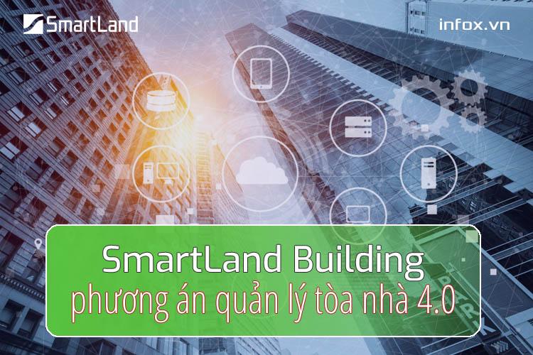 Phần mềm SmartLand Building – phương án quản lý tòa nhà 4.0