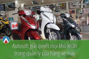 Phần mềm quản lý cửa hàng xe máy Autosoft giải quyết mọi khó khăn trong quản lý