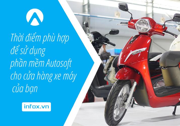 Thời điểm phù hợp để sử dụng phần mềm Autosoft cho cửa hàng xe máy của bạn