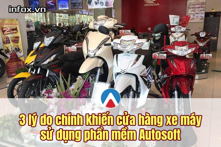 3 lý do cần phải sử dụng phần mềm quản lý cửa hàng xe máy Autosoft