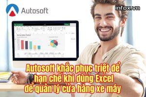 Autosoft khắc phục triệt để hạn chế khi dùng Excel để quản lý cửa hàng xe máy