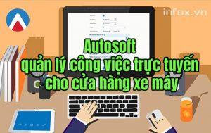 Phần mềm Autosoft – quản lý công việc trực tuyến cho cửa hàng xe máy