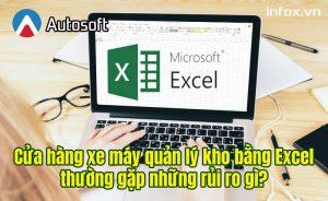 Cửa hàng xe máy quản lý kho bằng Excel thường gặp những rủi ro gì?
