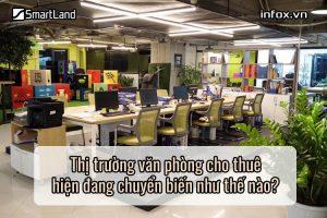 Thị trường văn phòng cho thuê hiện đang chuyển biến như thế nào?