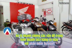 Xử lý nhanh chóng các vấn đề trong kinh doanh cửa hàng xe máy với phần mềm Autosoft