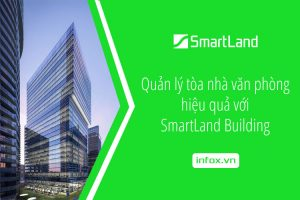SmartLand Building - giải pháp công nghệ giúp quản lý tòa nhà văn phòng hiệu quả