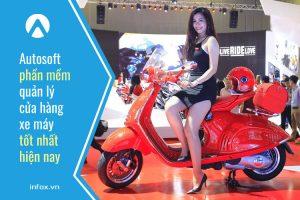 Autosoft phần mềm quản lý cửa hàng xe máy tốt nhất hiện nay